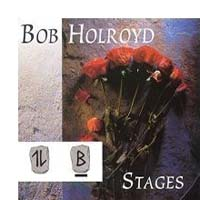 Bob Holroyd Stages CD