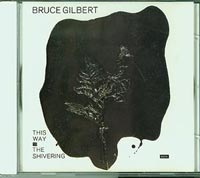 Bruce Gilbert This way to the Shivering CD
