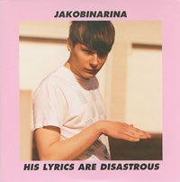 His Lyrics Are Disastrous, Jakobinarina