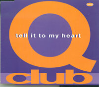 Tell It To My Heart, Q Club