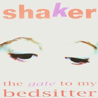 The Gate To My Bedsitter, Shaker