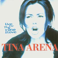Live For The One I Love, Tina Arena