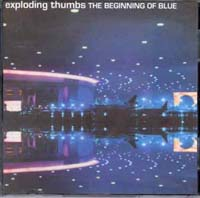 Exploding thumbs The beginning of Blue CD