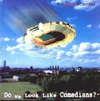 Full Moon Scientist Do we look like comedian CD