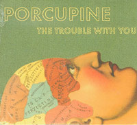 The Trouble With You, Porcupine  £8.00