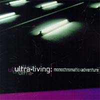 Ultra-Living Monochromatic adventure CD